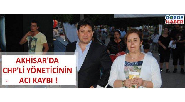 Akhisar'da CHP'li yöneticinin acı kaybı