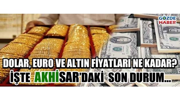 Akhisar'da Dolar, Euro ve Altın Fiyatları Ne Kadar ?