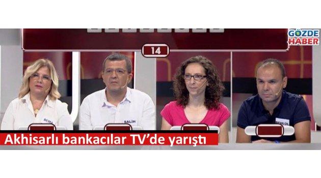 Akhisarlı bankacılar TV'de yarıştı