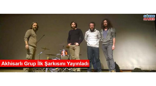 Akhisarlı Grup İlk Şarkısını Yayınladı