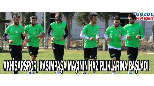 Akhisarspor, Kasımpaşa maçının hazırlıklarına başladı.