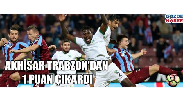Akhisarspor Trabzon'dan 1 puan çıkardı