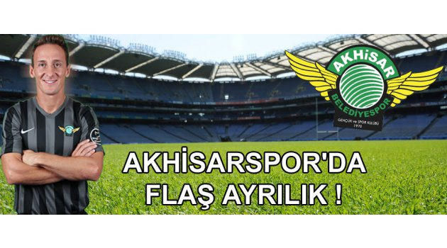 Akhisarspor'da flaş ayrılık !