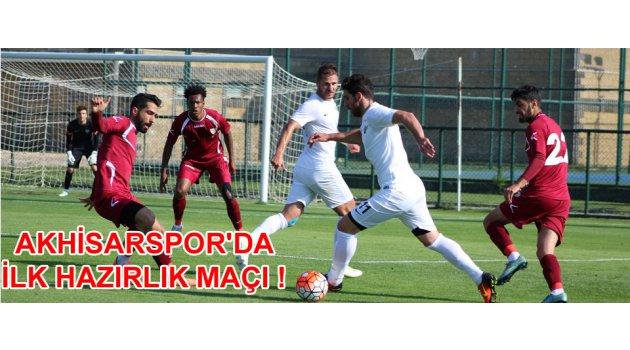 Akhisarspor'da ilk hazırlık maçı