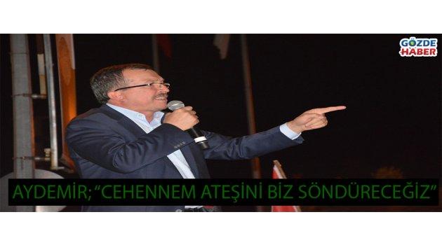 """AYDEMİR; """"CEHENNEM ATEŞİNİ BİZ SÖNDÜRECEĞİZ"""""""