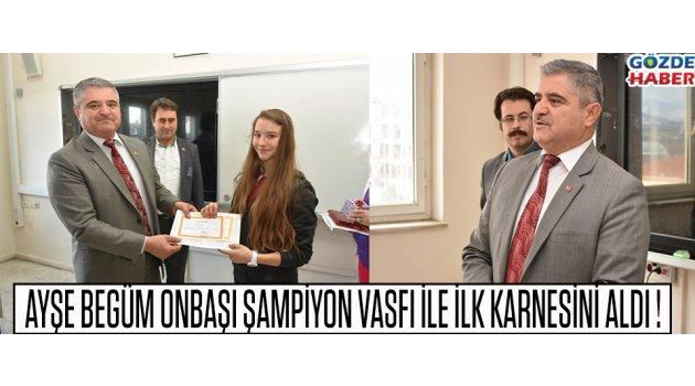 Ayşe Begüm Onbaşı Şampiyon Vasfı İle İlk Karnesini Aldı !