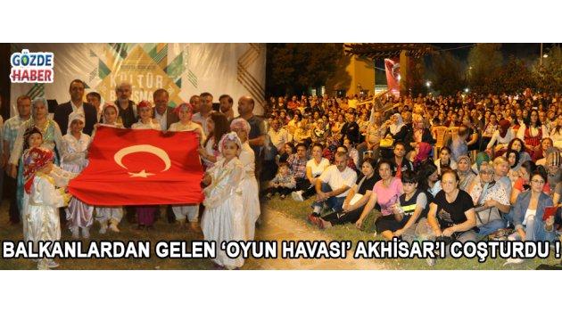Balkanlardan Gelen 'Oyun Havası' Akhisar'ı Coşturdu !