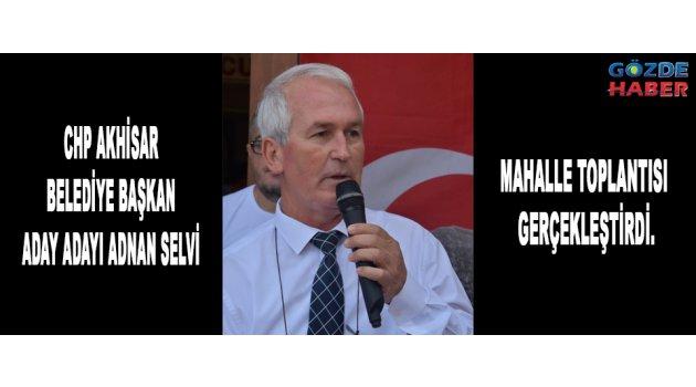 CHP Akhisar Belediye Başkan Aday Adayı Adnan Selvi mahalle toplantısı gerçekleştirdi.