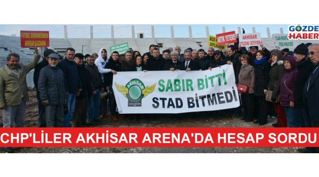 CHP'liler Akhisar Arena'da hesap sordu