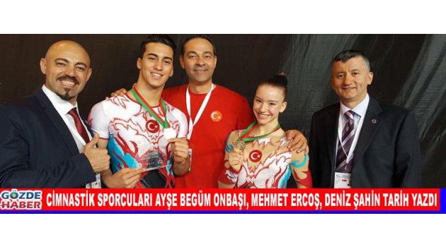 Cimnastik Sporcuları Ayşe Begüm Onbaşı, Mehmet Ercoş, Deniz Şahin Tarih Yazdı