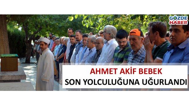 Ahmet Akif bebek, son yolculuğuna uğurlandı