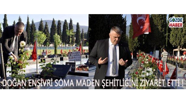 Doğan Ensivri Soma Maden Şehitliğini Ziyaret Etti !