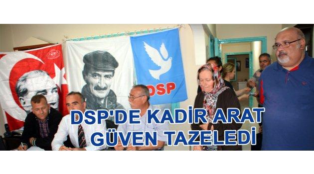 DSP'de Kadir Arat  güven tazeledi