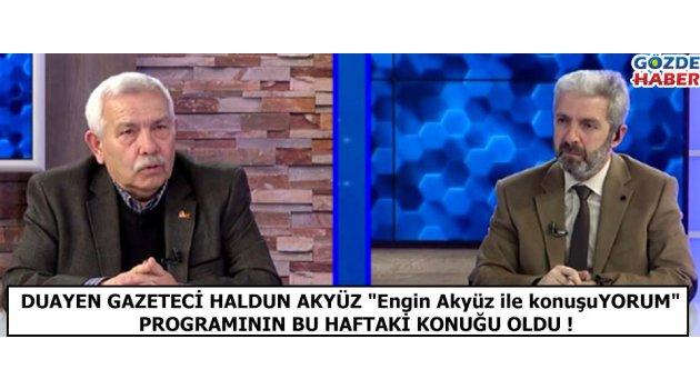 """Duayen Gazeteci Haldun Akyüz """"Engin Akyüz ile konuşuYORUM""""  programının bu haftaki konuğu oldu !"""