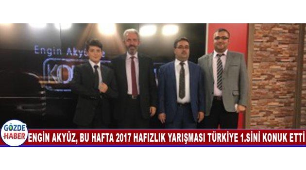 Engin Akyüz Bu Hafta 2017 Hafızlık Yarışması Türkiye 1. sini Konuk Etti