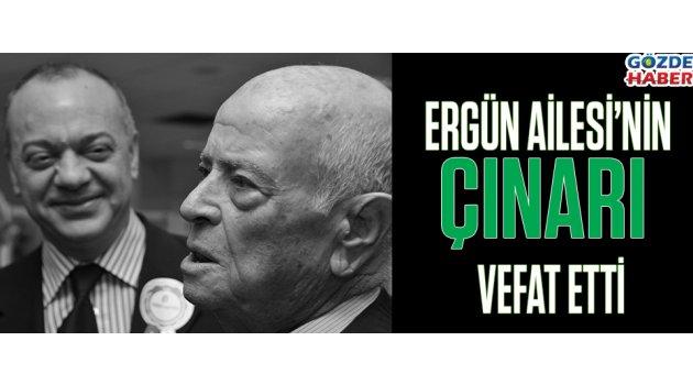 Ergün Ailesi'nin Çınarı Vefat Etti !