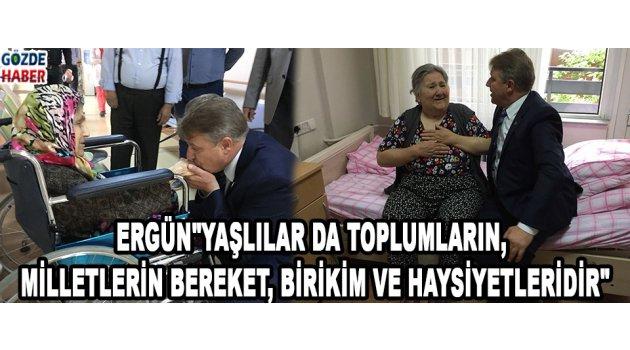 """ERGÜN""""Yaşlılar da toplumların, Milletlerin bereket, birikim ve haysiyetleridir"""""""