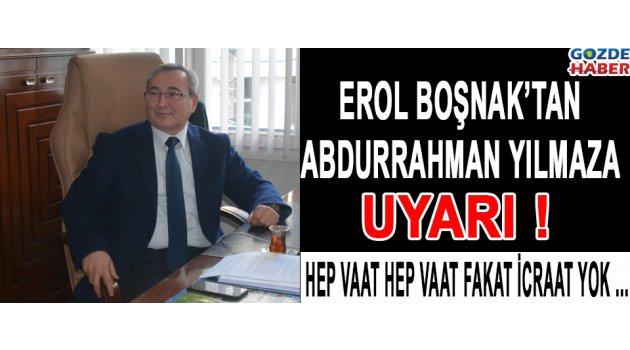 Erol Boşnak'tan Abdurrahman Yılmaz'a Uyarı !
