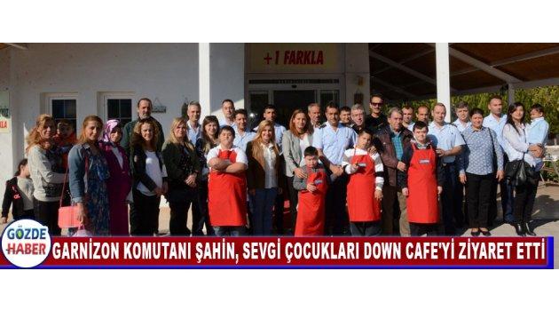 Garnizon Komutanı Şahin, Sevgi Çocukları Down Cafe'yi Ziyaret Etti