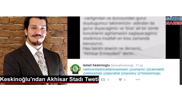 Keskinoğlu'ndan Akhisar Stadı Tweti