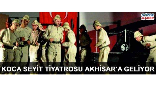 Koca Seyit tiyatrosu Akhisar'a geliyor !