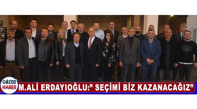 """M.Ali Erdayıoğlu:"""" Seçimi Biz Kazanacağız"""""""