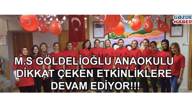 M.S GÖLDELİOĞLU ANAOKULU DİKKAT ÇEKEN ETKİNLİKLERE DEVAM EDİYOR!!!