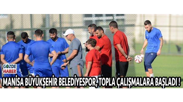 Manisa Büyükşehir Belediyespor, Topla Çalışmalara Başladı