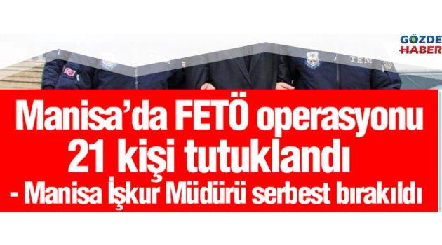Manisa'da FETÖ operasyonu: 21 kişi tutuklandı