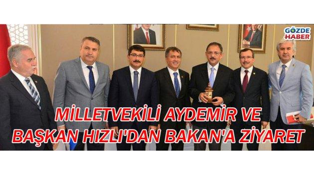 Milletvekili Aydemir ve başkan Hızlı'dan bakana ziyaret