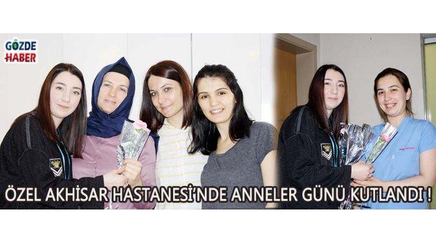 ÖZEL AKHİSAR HASTANESİ'NDE ANNELER GÜNÜ KUTLANDI !