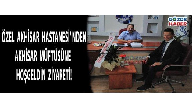 ÖZEL AKHİSAR HASTANESİ'NDEN, AKHİSAR MÜFTÜSÜNE HOŞGELDİN ZİYARETİ
