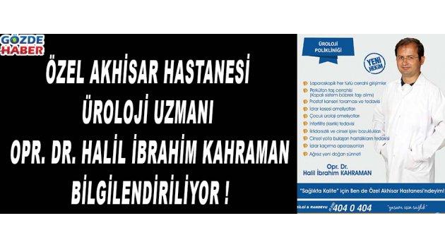 Özel Akhisar Hastanesi Üroloji Uzmanı Opr. Dr. Halil İbrahim Kahraman Bilgilendiriyor !