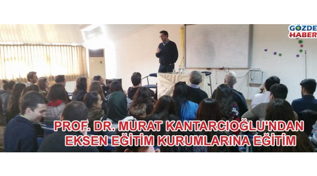 Prof. Dr. Murat Kantarcıoğlu'ndan Eksen Eğitim Kurumlarına Eğitim