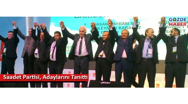 Saadet Partisi, Adaylarını Tanıttı