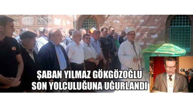 Şaban Yılmaz Gökgözoğlu son yolculuğuna uğurlandı