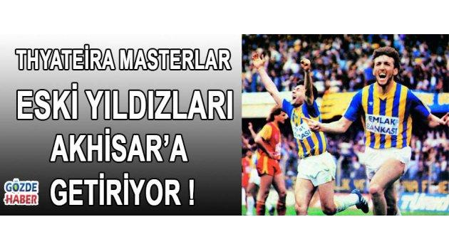 THYATEIRA Masterlar Yıldızları Akhisar'a Topluyor !