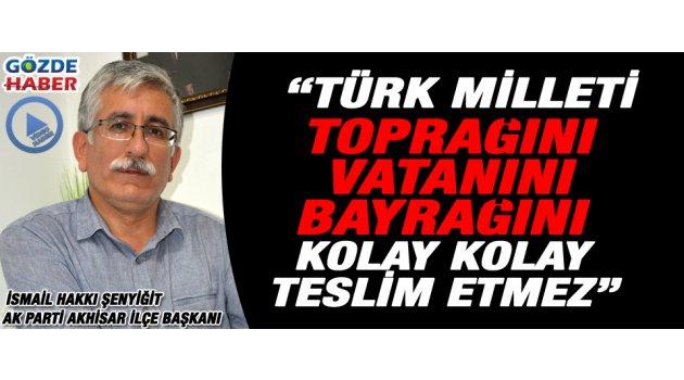 """""""Türk milleti toprağını, vatanını, bayrağını kolay kolay teslim etmez"""""""