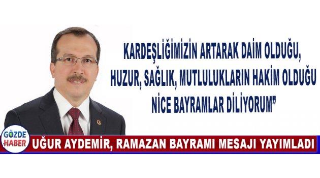 Uğur Aydemir Ramazan Bayramı Kutlama Mesajı Yayımladı.