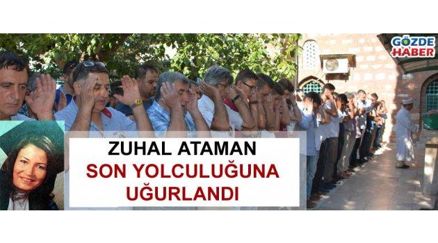 Zuhal Ataman son yolculuğuna uğurlandı