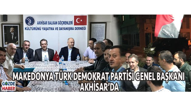 MAKEDONYA TÜRK DEMOKRAT PARTİSİ GENEL BAŞKANI AKHİSAR'DA