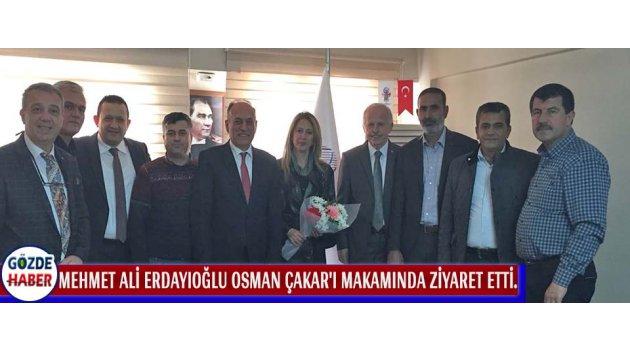 Mehmet Ali ERDAYIOĞLU Osman ÇAKAR'ı Makamında Ziyaret Etti.