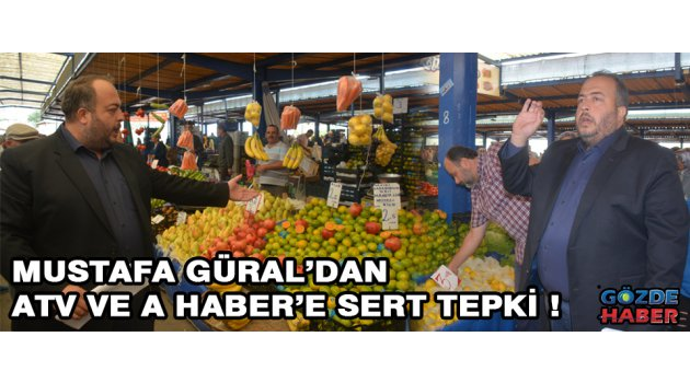 Mustafa Güral'dan ATV ve A Haber'e sert tepki !