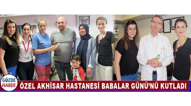 Özel Akhisar Hastanesi Babalar Günü'nü Kutladı