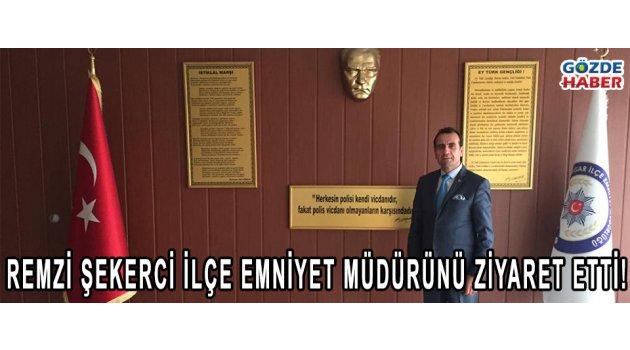 Remzi Şekerci İlçe Emniyet Müdürünü Ziyaret etti!