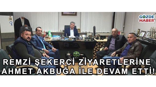 Remzi Şekerci Ziyaretlerine Ahmet Akbuğa ile devam etti