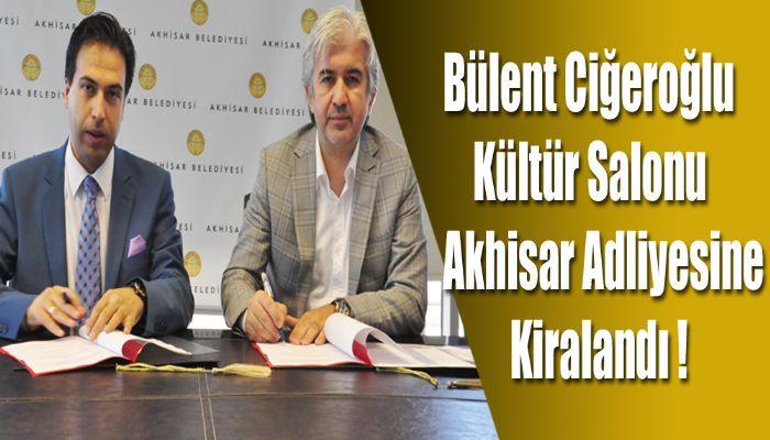 Bülent Ciğeroğlu Kültür Salonu Akhisar Adliyesine Kiralandı