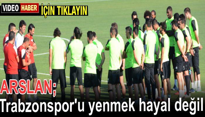 Trabzonspor'u yenmek hayal değil