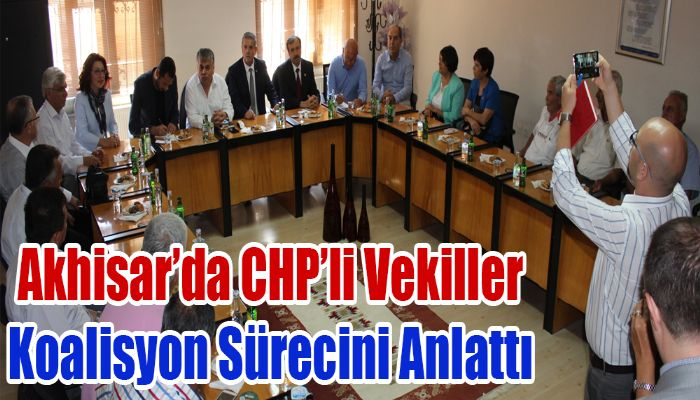 Akhisar'da CHP'li Vekiller Koalisyon Sürecini Anlattı