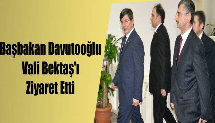 Başbakan Davutooğlu Vali Bektaş'ı Ziyaret Etti
